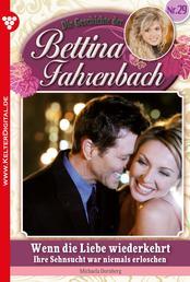 Bettina Fahrenbach 29 – Liebesroman - Wenn die Liebe wiederkehrt