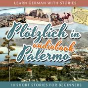 Learn German with Stories: Plötzlich in Palermo - 10 Short Stories for Beginners