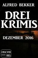 Alfred Bekker: Drei Krimis - Dezember 2016