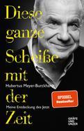 Hubertus Meyer-Burckhardt: Diese ganze Scheiße mit der Zeit ★★★★