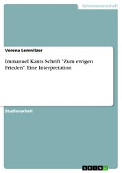 """Immanuel Kants Schrift """"Zum ewigen Frieden"""". Eine Interpretation"""