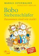 Markus Osterwalder: Bobo Siebenschläfer. Zusammen sind wir stark!