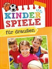 Kinderspiele für draußen - Die schönsten Spielideen für den Garten oder in der Natur