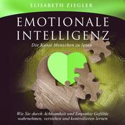 Emotionale Intelligenz - Die Kunst Menschen zu lesen - Wie Sie durch Achtsamkeit und Empathie Gefühle wahrnehmen, verstehen und kontrollieren lernen