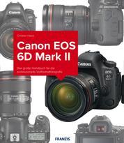 Kamerabuch Canon EOS 6D Mark II - Das große Handbuch für die professionelle Vollformatfotografie