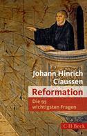 Johann Hinrich Claussen: Die 95 wichtigsten Fragen: Reformation