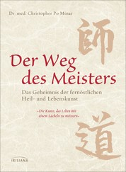 Der Weg des Meisters - Das Geheimnis der fernöstlichen Heil- und Lebenskunst