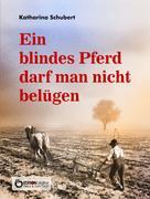 Katharina Schubert: Ein blindes Pferd darf man nicht belügen