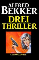 Alfred Bekker: Drei Alfred Bekker Thriller