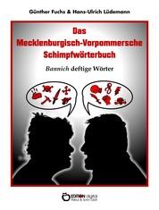 Das Mecklenburgisch-Vorpommersche Schimpfwörterbuch - Bannich deftige Wörter