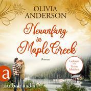 Neuanfang in Maple Creek - Die Liebe wohnt in Maple Creek, Band 2 (Ungekürzt)
