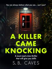 A Killer Came Knocking - A must read crime thriller that will give you chills