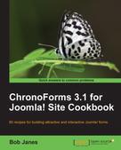 Bob Janes: ChronoForms 3.1 for Joomla! site Cookbook