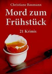 Mord zum Frühstück - 21 Krimis