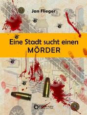 Eine Stadt sucht einen Mörder - Kriminalgeschichten