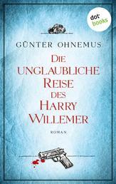 Die unglaubliche Reise des Harry Willemer - Roman