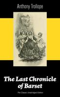 Anthony Trollope: The Last Chronicle of Barset (The Classic Unabridged Edition)