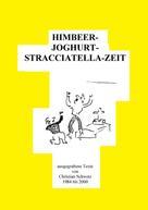 Christian Schwetz: HIMBEER---JOGHURT---STRACCIATELLA---ZEIT