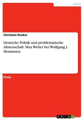 Deutsche Politik und problematische Ahnenschaft. Max Weber bei Wolfgang J. Mommsen