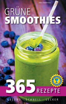 Grüne Smoothies: 365 Rezepte - gesund, schnell, lecker