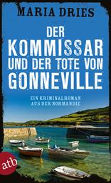 Der Kommissar und der Tote von Gonneville - Ein Kriminalroman aus der Normandie