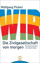 WIR - Die Zivilgesellschaft von morgen. Mit einem Vorwort von Udo Di Fabio