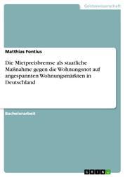 Die Mietpreisbremse als staatliche Maßnahme gegen die Wohnungsnot auf angespannten Wohnungsmärkten in Deutschland