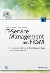 IT-Service-Management mit FitSM - Ein praxisorientiertes und leichtgewichtiges Framework für die IT