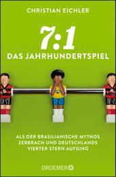 7:1 – Das Jahrhundertspiel - Als der brasilianische Mythos zerbrach und Deutschlands vierter Stern aufging
