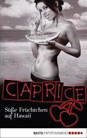 Sandra Sardy: Süße Früchtchen auf Hawaii - Caprice ★★★★