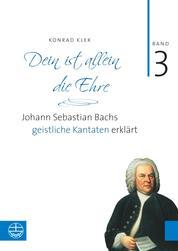Bach-Kantaten / Dein ist allein die Ehre - Johann Sebastian Bachs geistliche Kantaten erklärt
