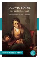 Ludwig Börne: Das große Lesebuch