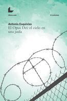 Antonio Esquivias: El Opus Dei: el cielo en una jaula