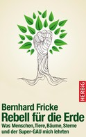 Bernhard Fricke: Rebell für die Erde