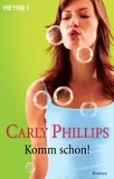 Carly Phillips: Komm schon! ★★★★