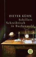 Dieter Kühn: Schillers Schreibtisch in Buchenwald ★★★