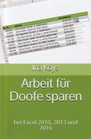 Ina Koys: Arbeit für Doofe sparen: In Excel 2010, 2013, 2016, 2019 und 365