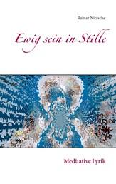 Ewig sein in Stille - Meditative Lyrik