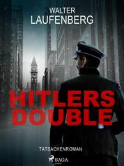 Hitlers Double. Tatsachenroman