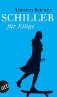 Torsten Körner: Schiller für Eilige ★★★
