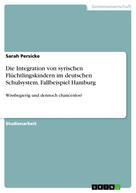 Sarah Persicke: Die Integration von syrischen Flüchtlingskindern im deutschen Schulsystem. Fallbeispiel Hamburg