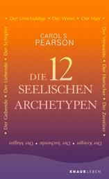 Die 12 seelischen Archetypen - Der Schöpfer, Der Herrscher, Der Zerstörer, Der Suchende, Der Krieger, Der Narr, Der Magier, Der Gebende, Der Liebende, Der Verwaiste, Der Unschuldige, Der Weise