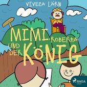 Mimi, Roberta und der König (Ungekürzt)