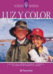 Luz y color - Método para aprender, dominar y disfrutar los secretos del dibujo y la pintura