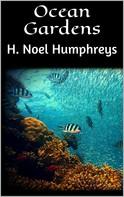 H. Noel Humphreys: Ocean Gardens