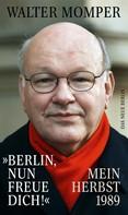 """Walter Momper: """"Berlin, nun freue dich!"""""""
