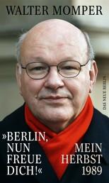 """Berlin, nun freue dich!"" - Mein Herbst 1989"