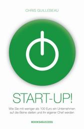 Start-up! - Wie Sie mit weniger als 100 Euro ein Unternehmen auf die Beine stellen und Ihr eigener Chef werden