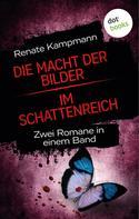 Renate Kampmann: Die Macht der Bilder & Im Schattenreich ★★★★★
