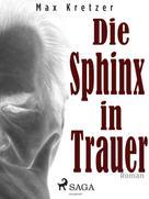 Max Kretzer: Die Sphinx in Trauer